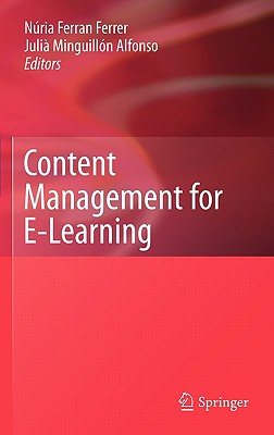 Content Management for E-Learning By Ferrer, Nuria Ferran (EDT)/ Alfonso, Julia Minguillon (EDT)